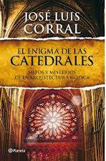"""José Luis Corral, autor de """"El enigma de las catedrales"""", Mitos y Misterios de la Arquitectura Gótica"""
