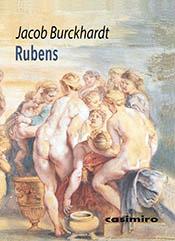 Rubens. Biografía artística y espiritual del pintor holandés por Jacob Burkhardt