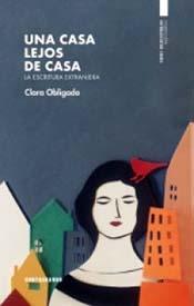 """Clara Obligado, argentina: """"Una casa lejos de casa. La escritura extranjera"""", un libro de observación y reflexión sobre el hecho de escribir"""