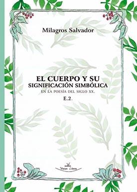 """""""El cuerpo y su significación simbólica en la poesía del siglo XX"""", ensayo por Milagros Salvador"""