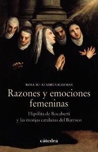 """""""Razones y emociones femeninas"""". Hipólita de Rocaberri y las monjas catalanas del Barroco, libro de Rosa María Alabrús"""