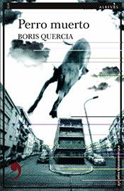 """Boris Quercia: """"Perro muerto"""", novela ganadora del Grand Prix de Littérature Policière 2016 en Francia"""