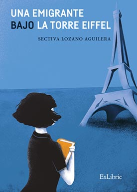 """""""Una emigrante bajo la Torre Eiffel"""", memorias de Sectiva Lozano Aguilera"""