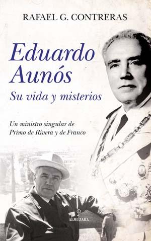 """""""Eduardo Aunós, su vida y misterios"""" de Rafael García Contreras, publicado por Almuzara"""