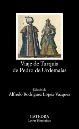 """""""Viaje de Turquía de Pedro de Urdemalas"""", edición de Alfredo Rodríguez publicada por Cátedra"""