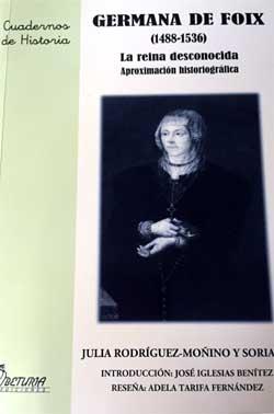 Una aproximación historiográfica sobre Germana de Foix, La Reina Desconocida, de Julia Rodríguez-Moñino