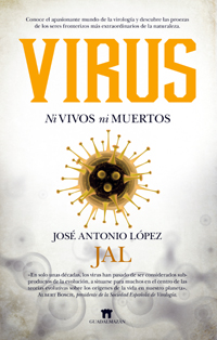 """""""Virus, ni vivos ni muertos"""", libro de JAL sobre las proezas de los seres fronterizos de la naturaleza, publicado por Guadalmazán"""
