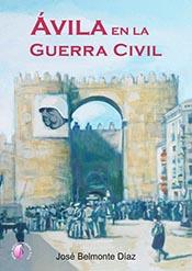 """""""Ávila en la Guerra Civil"""", de José Belmonte Díaz"""