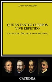 """Las voces líricas de Lope de Vega en el libro de Antonio Carreño """"QUE EN TANTOS CUERPOS VIVES REPETIDO"""""""