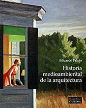 """Historia medio ambiental de la arquitectura"" por Eduardo Prieto, publicada por Cátedra"