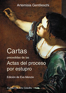 """Artemisia Gentileschi. """"Cartas precedidas de las Antas del proceso por estupro"""", en edición de Eva Menzio"""