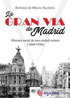 """""""La Gran Vía de Madrid. Historia social de una ciudad extinta (1860 – 1936), libro de Santiago de Miguel Salanova"""