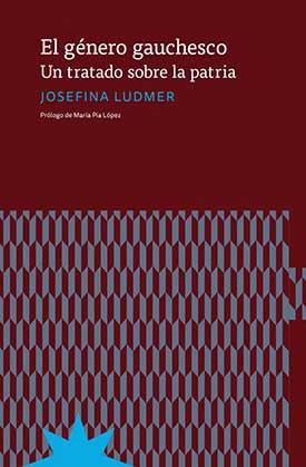 """""""El género gauchesco. Un tratado sobre la patria"""", libro de Josefina Ludmer"""