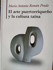 """""""El arte puertorriqueño y la cultura taína"""", libro de María Antonia Román Prado"""