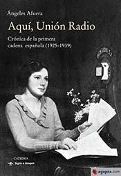 """Ángeles Afuera, autora del libro """"Aquí, Unión Radio"""". Crónica de la primera cadena española (1925-1939)"""