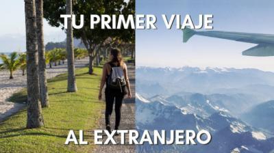 ¿Primera vez en el extranjero? 5 consejos para disfrutar la experiencia sin sobresaltos