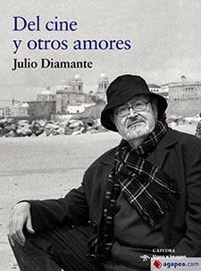"""Julio Diamante. """"Del cine y otros amores"""", libro de memorias editado por Cátedra"""
