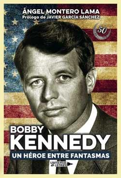 """""""Bobby Kennedy, un héroe entre fantasmas"""", biografía de Ángel Montero Lama"""