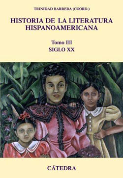 """""""Historia de la Literatura Hispanoamericana"""" . Tomo III. Siglo XX, publicado por Cátedra"""