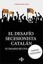 """""""El desafío secesionista catalán. El pasado de una ilusión"""", por Alberto Reig Tapia"""