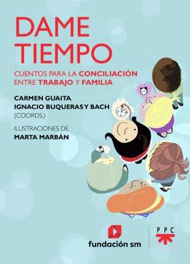 """""""Dame tiempo"""" Cuentos para la conciliación entra trabajo y familia, libro publicado por la Fundación SM"""
