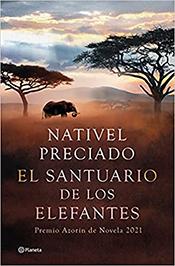 """Nativel Preciado. """"El santuario de los elefantes"""", Premio Azorín de Novela 2021"""
