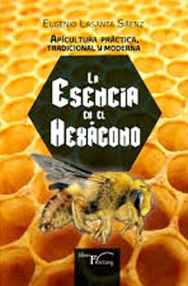 """Apicultura como ciencia, como arte y tradición en el libro """"La Esencia en el Hexágono"""", libro de Eugenio Lasanta"""