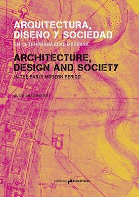 """""""Arquitectura, diseño y sociedad en la temprana Edad Moderna"""", por Guido Cimadomo"""