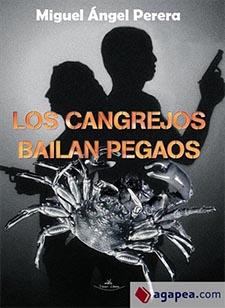 """""""Los cangrejos bailan pegaos"""", novela policiaca de Miguel Ángel Perera"""